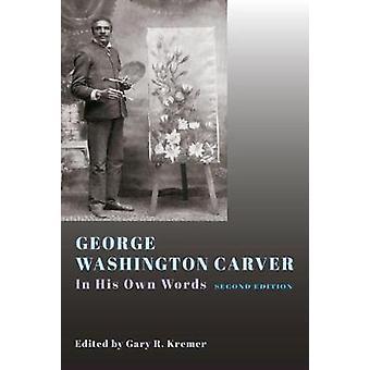 George Washington Carver - selon ses propres mots par Gary R. Kremer - 978082