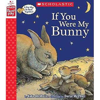 If You Were My Bunny (a Storyplay Book) by Kate McMullan - 9781338232