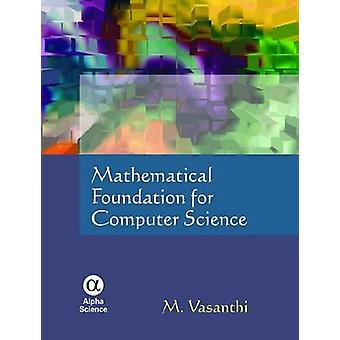 Mathematical Foundation for Computer Science by M. Vasanthi - 9781842
