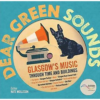 Dear Green Sounds - Glasgow's Music Through Time and Buildings - The A