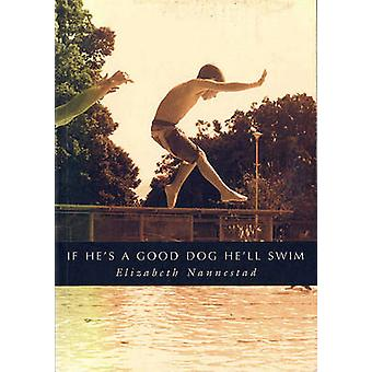 If He's a Good Dog He'll Swim by Elizabeth Nannestad - 9781869401467