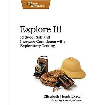Explore It! - Reduce Risk and Increase Confidence with Exploratory Tes