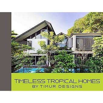 Timeless Tropical Homes by Timur Designs - 9789814751407 Book