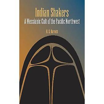 Indische Shaker - eine messianische Sekte des Pazifischen Nordwestens von Homer Ba