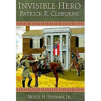 Invisible Hero - Patrick R.Cleburne by Bruce Stewart - 9780881461084 B