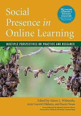 Social Presence in Online Learning - Multiple Perspectives on Practice