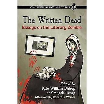The Written Dead - Essays on the Literary Zombie by Kyle William Bisho