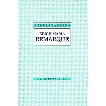 Understanding Erich Maria Remarque by Hans Wagener - 9780872497405 Bo