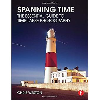 Spanning Time: The Essential Guide to Time-lapse Photography