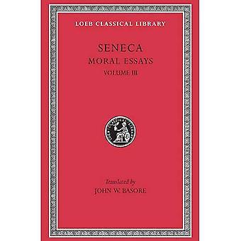 Volume III: Moral Essays, Volume III: De Beneficiis (Loeb Classical Library)