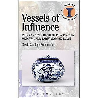 Vessels of Influence: China and the Birth of Porcelain in Medieval and Early Modern Japan: China and Porcelain in Medieval and Early Modern Japan (Duckworth Debates in Archaeology)