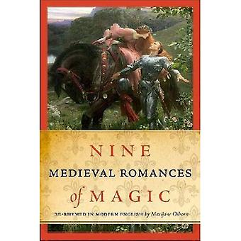 Nine Medieval Romances of Magic: Re-rhymed in Modern English