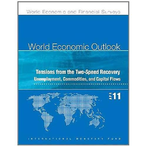 World Economic Outlook, April 2011: Tensions from the Two-Speed Recovery - Unemployment, Commodities, and Capital...