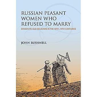 Russian Peasant Women Who Refused to Marry: Spasovite� Old Believers in the 18th-19th Centuries