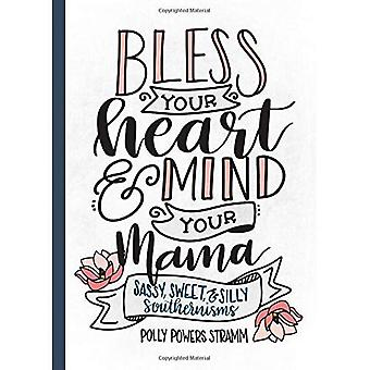 Bless Your Heart & Mind Your Mama: Sassy, Sweet and Silly Southernisms