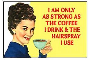 I am only as strong as the coffee... funny fridge magnet