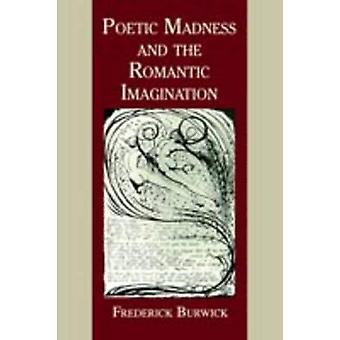 La folie poétique et l'Imagination romantique de Burwick & Frederick & professeur
