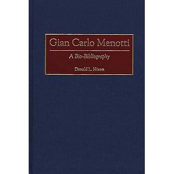 Gian Carlo Menotti A BioBibliography por Hixon y Donald L.
