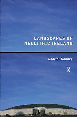 Landscapes of Neolithic Ireland by Cooney & Gabriel