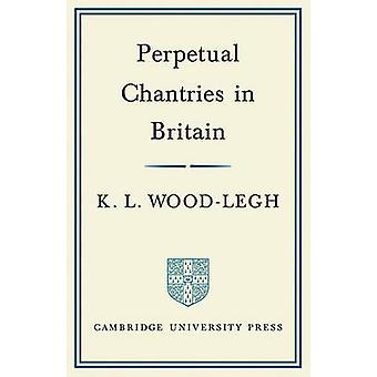 Perpetual Chantries in Britain by WoodLegh & K. L.