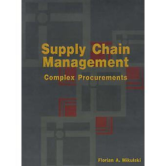 Supply Chain Management Complex Procurements The Process of Buying Customized Technology by Mikulski & Florian A.