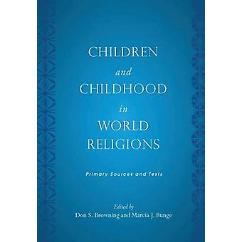 Children and Childhood in World Religions Primary Sources and Texts by Browning & Don S.