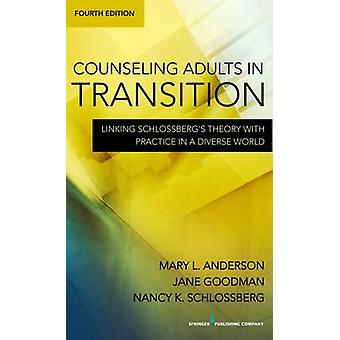 Counseling Adults in Transition Linking Schlossbergs Theory with Practice in a Diverse World by Anderson & Mary L.