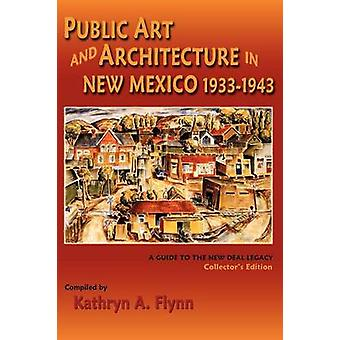 Public Art and Architecture in New Mexico 19331943 by Flynn & Kathryn A.
