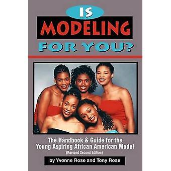 Ist für Sie das Handbuch und Leitfaden für die junge aufstrebende afrikanische amerikanische Modell überarbeitete zweite Auflage von Rose & Yvonne Modellierung