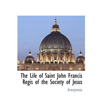 La vie de Saint John François Régis de la compagnie de Jésus par anonyme &.