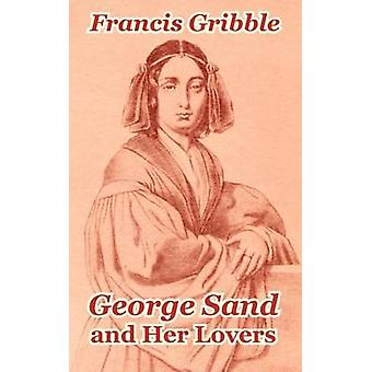 George Sand and Her Lovers by Gribble & Francis