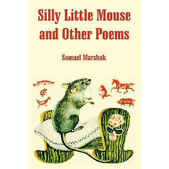 Silly Little Mouse and Other Poems by Marshak & Samuel