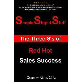 Simple Stupid Stuff  The 3 Ss of Red Hot Sales Success by Allen & Gregory