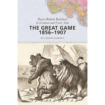The Great Game 18561907 RussoBritish Relations in Central and East Asia by Sergeev & Evgeny