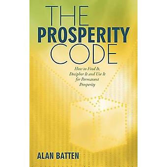 The Prosperity Code How to Find It Decipher It and Use It for Permanent Prosperity by Batten & Alan