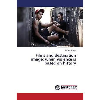 Films and Destination Image When Violence Is Based on History by Araujo Arthur