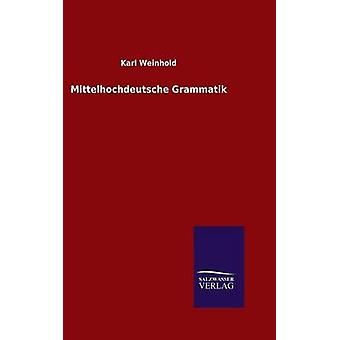 Mittelhochdeutsche Grammatik by Weinhold & Karl