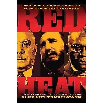 Red Heat - Conspiracy - Murder - and the Cold War in the Caribbean by