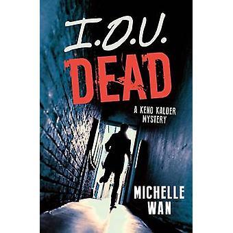 I.O.U. Dead - A Keno Kalder Mystery by Michelle Wan - 9781459809086 Bo