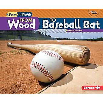 From Wood to Baseball Bat by Robin Nelson - 9781467738910 Book