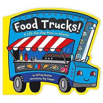 Food Trucks! - A Lift-The-Flap Meal on Wheels! by Jeffrey Burton - Jay