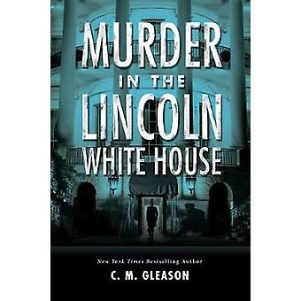 Murder in the Lincoln White House by Murder in the Lincoln White Hous