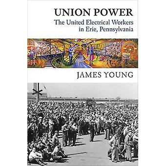 Union Power - The United Electrical Workers in Erie - Pennsylvania by