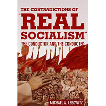 The Contradictions of  -Real Socialism - - The Conductor and the Conduct
