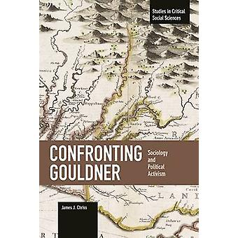Confronting Gouldner - Sociology and Political Activism - Studies in Cr