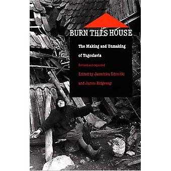 Burn This House - The Making and Unmaking of Yugoslavia (2nd Revised e