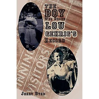 The Boy Who Broke Lou Gehrigs Record by Byrd & Jerry