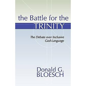 Battle for the Trinity The Debate Over Inclusive GodLanguage by Bloesch & Donald G.