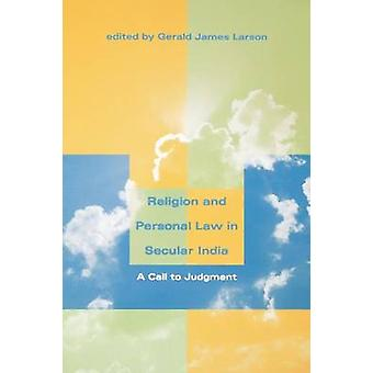 Religion and Personal Law in Secular India A Call to Judgment by Larson & Gerald James