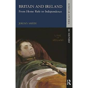 Britain and Ireland From Home Rule to Independence by Smith & Jeremy